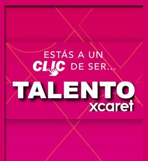 ¡A un clic de #SerTalentoXcaret!